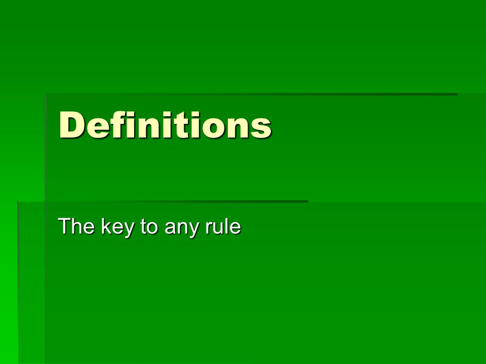 Definitions The key to any rule