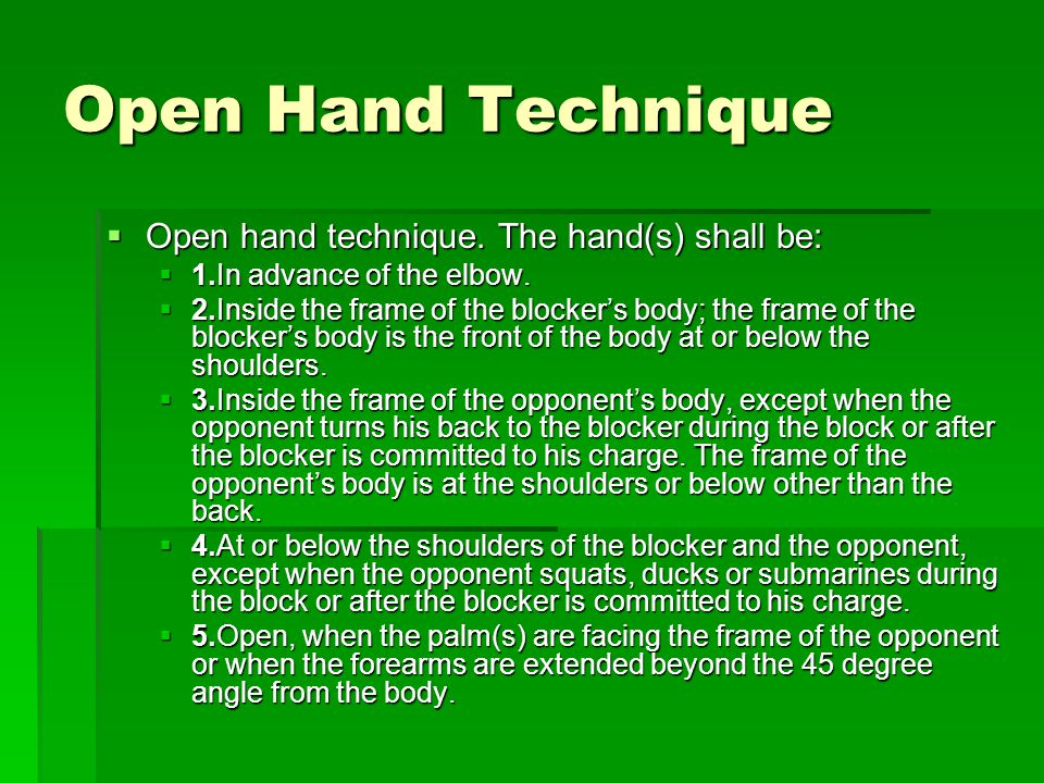 Open Hand Technique  Open hand technique. The hand(s) shall be:  Open hand technique. The hand(s) shall be:  1.In advance of the elbow.  1.In adva