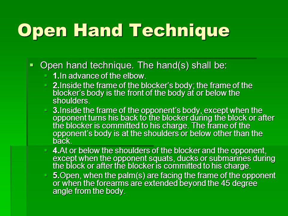 Open Hand Technique  Open hand technique.The hand(s) shall be:  Open hand technique.