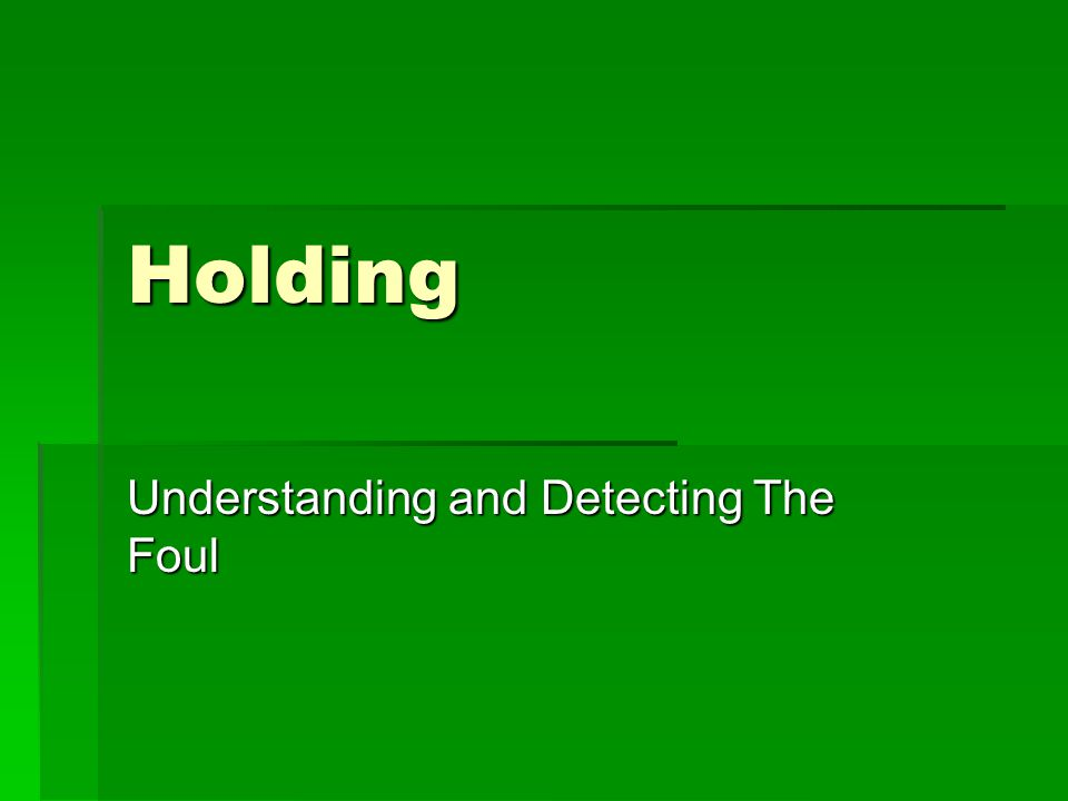 Holding Understanding and Detecting The Foul