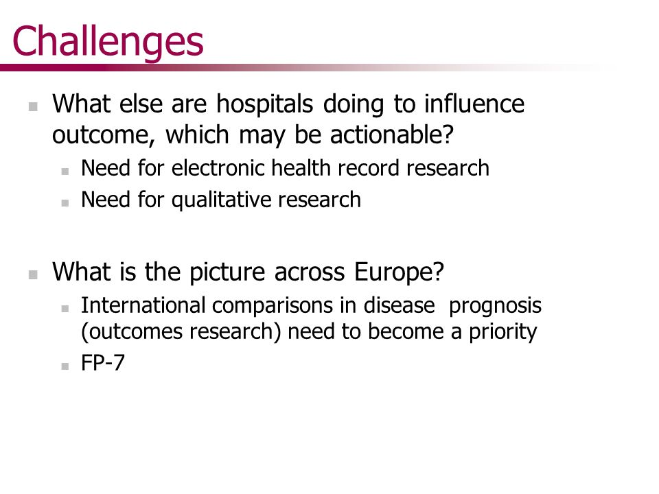 Challenges What else are hospitals doing to influence outcome, which may be actionable.