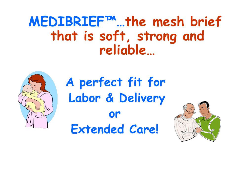 MEDIBRIEF™…the mesh brief that is soft, strong and reliable… A perfect fit for Labor & Delivery or Extended Care!
