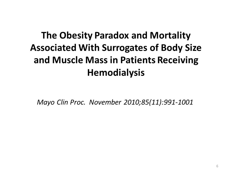 The Obesity Paradox and Mortality Associated With Surrogates of Body Size and Muscle Mass in Patients Receiving Hemodialysis Mayo Clin Proc.