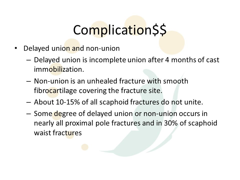 Complication$$ Delayed union and non-union – Delayed union is incomplete union after 4 months of cast immobilization. – Non-union is an unhealed fract