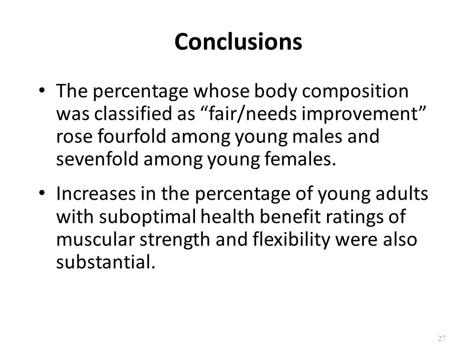 Conclusions The percentage whose body composition was classified as fair/needs improvement rose fourfold among young males and sevenfold among young females.