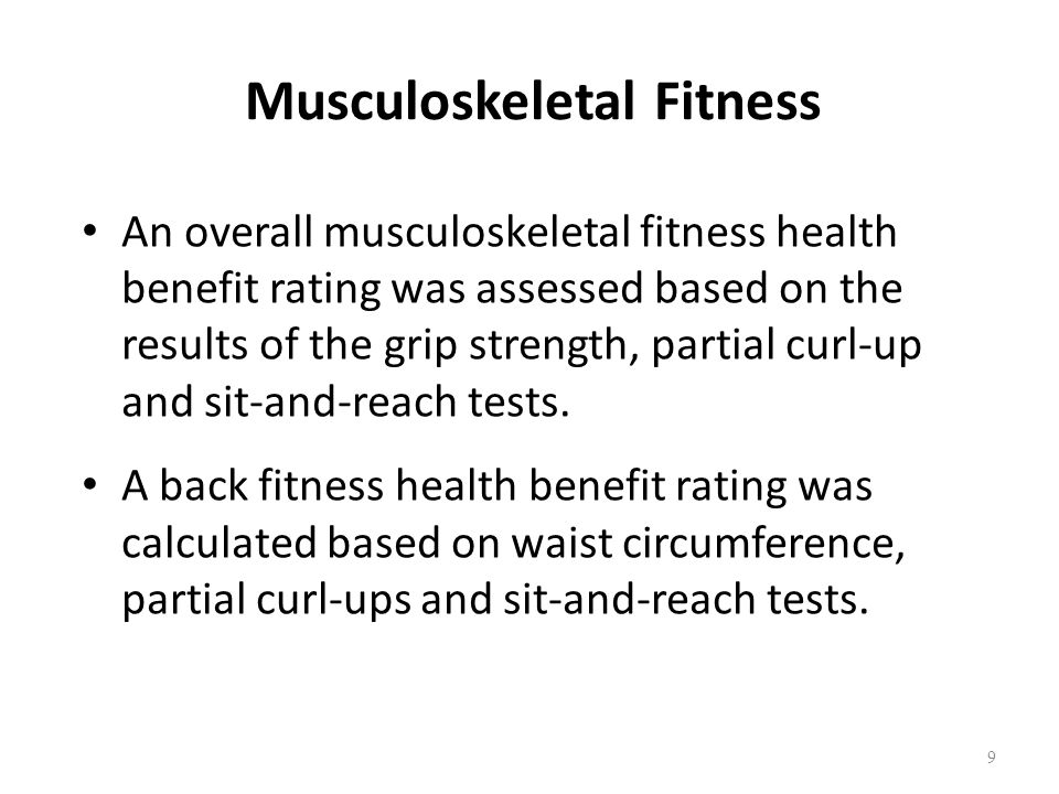 Musculoskeletal Fitness An overall musculoskeletal fitness health benefit rating was assessed based on the results of the grip strength, partial curl-up and sit-and-reach tests.