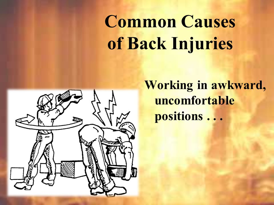 Lifting or carrying objects with awkward or odd shapes... Common Causes of Back Injuries