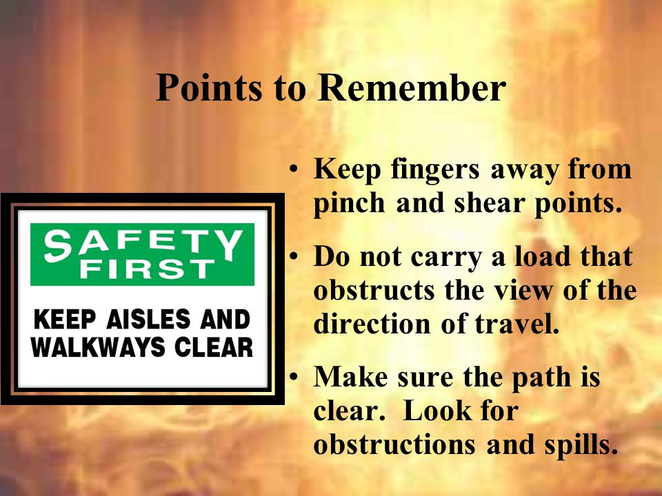 Points to Remember Use gloves to protect the hands and safety shoes to protect the feet.
