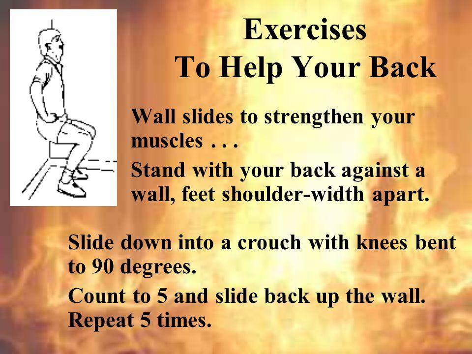 Exercise.Exercise regularly, every other day. –Warm up slowly...