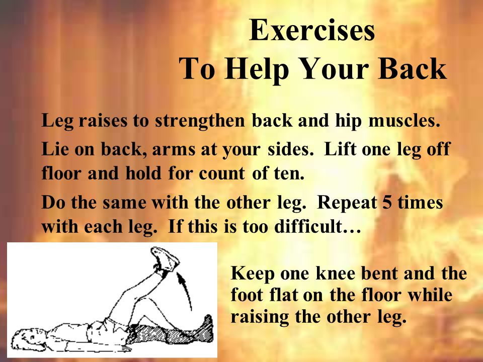 Leg raises to strengthen back and hip muscles...Lie on your stomach.