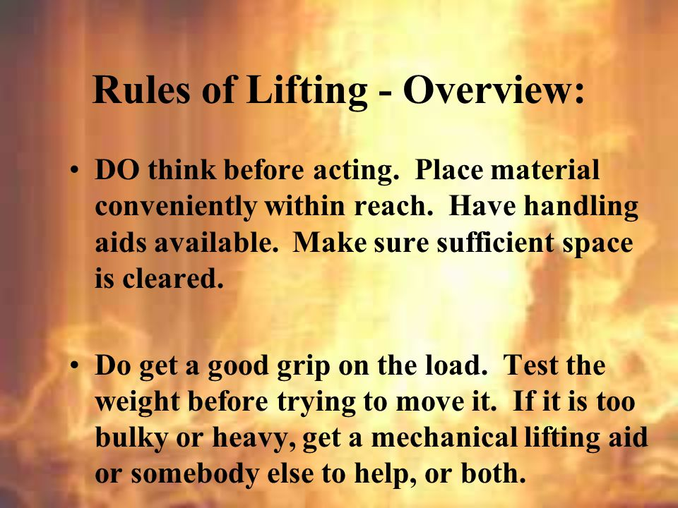 Rules of Lifting - Overview: DO engineer manual lifting and lowering out of the workplace.