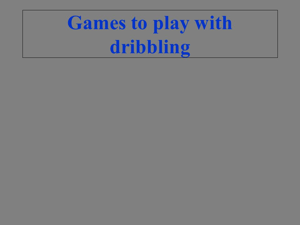 Games to play with dribbling