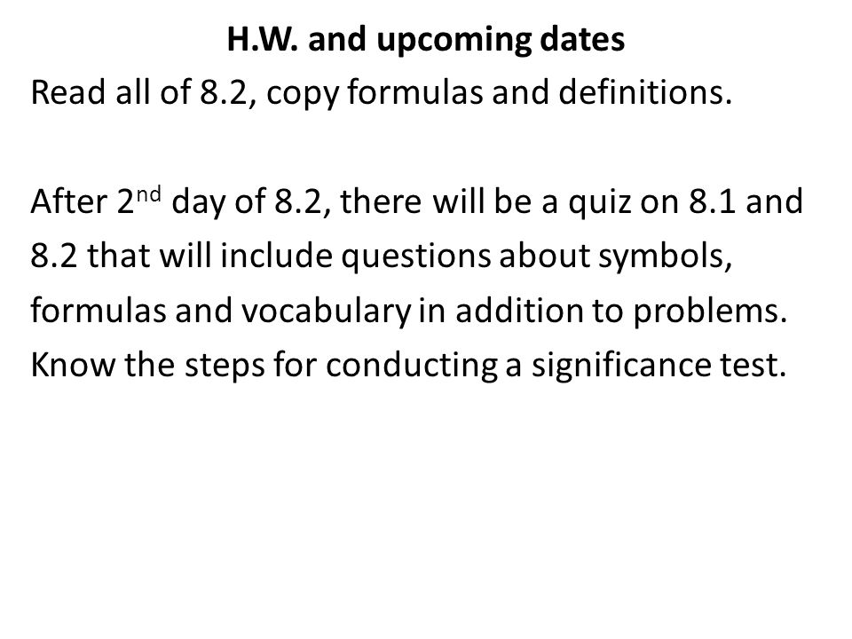 H.W. and upcoming dates Read all of 8.2, copy formulas and definitions. After 2 nd day of 8.2, there will be a quiz on 8.1 and 8.2 that will include q