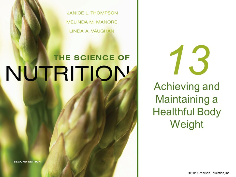 © 2011 Pearson Education, Inc. 13 Achieving and Maintaining a Healthful Body Weight
