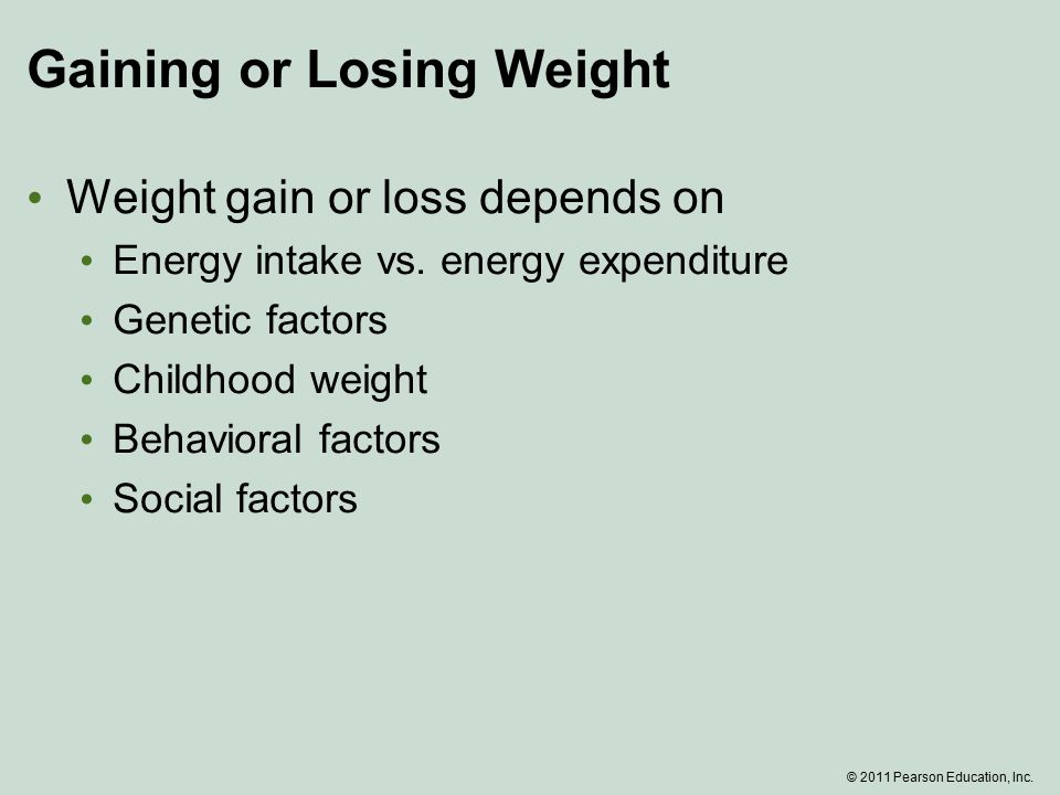 Gaining or Losing Weight Weight gain or loss depends on Energy intake vs.
