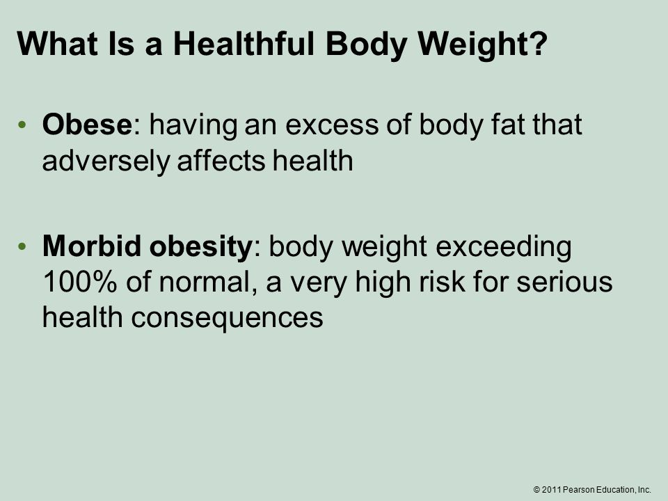 © 2011 Pearson Education, Inc. What Is a Healthful Body Weight.