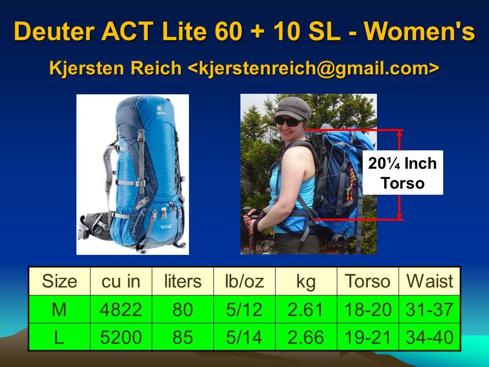 Deuter ACT Lite 60 + 10 SL - Women's 60-80 lbs Sizecu inliterslb/ozkgTorsoWaist M4822805/122.6118-2031-37 L5200855/142.6619-2134-40 20¼ Inch Torso Kje