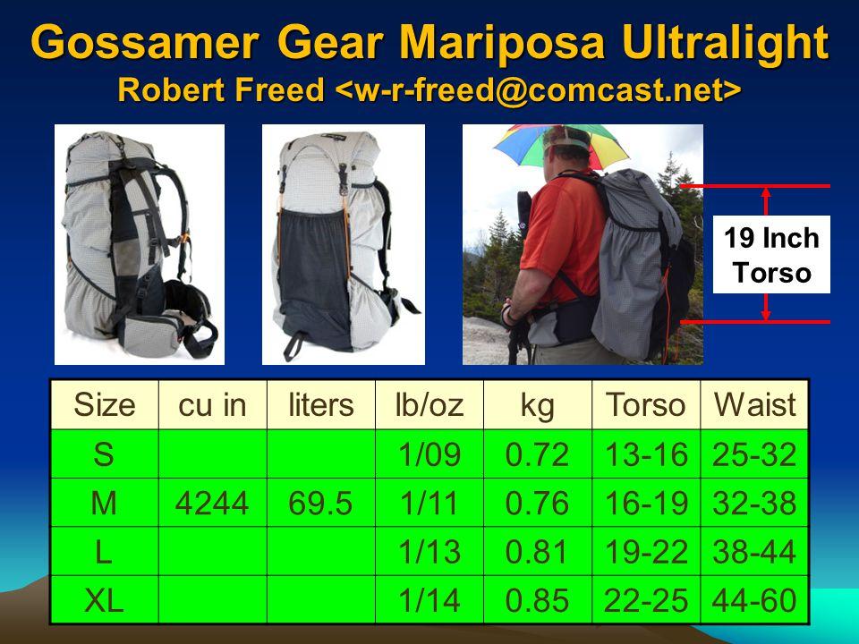 Gossamer Gear Mariposa Ultralight 60-80 lbs Sizecu inliterslb/ozkgTorsoWaist S1/090.7213-1625-32 M424469.51/110.7616-1932-38 L1/130.8119-2238-44 XL1/1