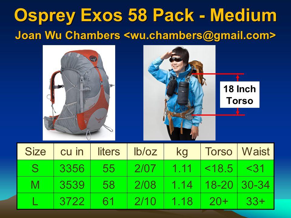 Osprey Exos 58 Pack - Medium 60-80 lbs Sizecu inliterslb/ozkgTorsoWaist S3356552/071.11<18.5<31 M3539582/081.1418-2030-34 L3722612/101.1820+33+ 18 Inc