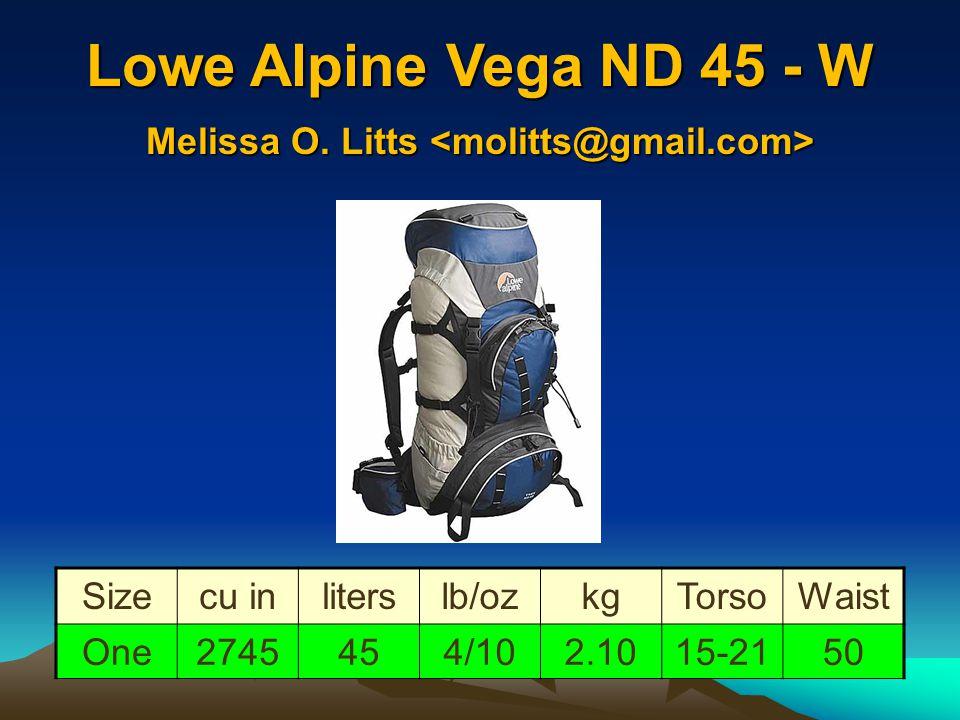 Lowe Alpine Vega ND 45 - W 60-80 lbs Sizecu inliterslb/ozkgTorsoWaist One2745454/102.1015-2150 Melissa O. Litts Melissa O. Litts