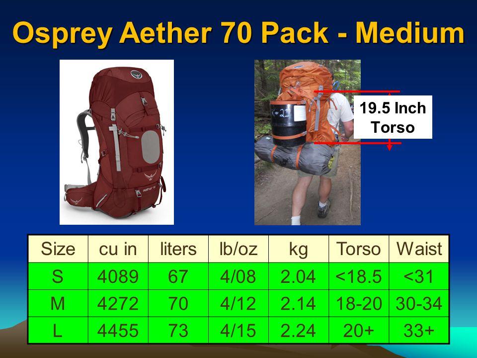Osprey Aether 70 Pack - Medium 60-80 lbs Sizecu inliterslb/ozkgTorsoWaist S4089674/082.04<18.5<31 M4272704/122.1418-2030-34 L4455734/152.2420+33+ 19.5