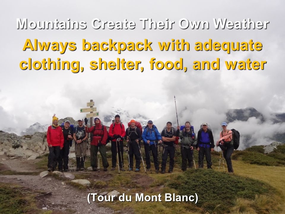 Mountains Create Their Own Weather Always backpack with adequate clothing, shelter, food, and water (Tour du Mont Blanc)
