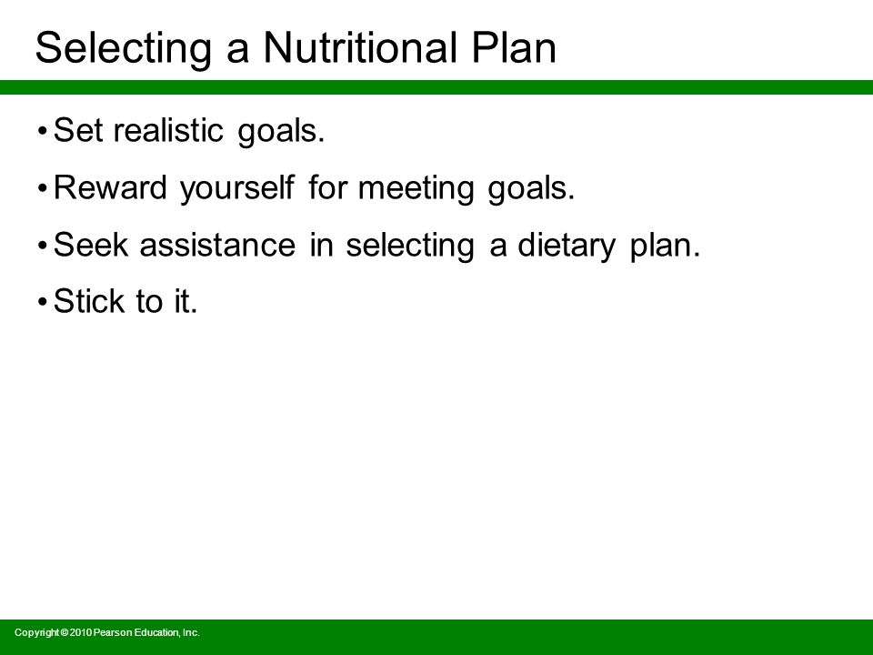 Selecting a Nutritional Plan Set realistic goals. Reward yourself for meeting goals.