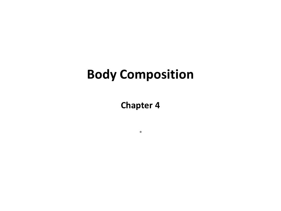 Body Composition Chapter 4.