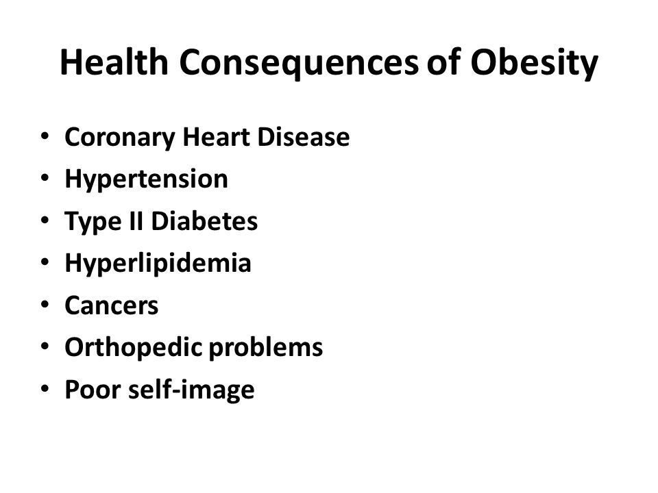 Health Consequences of Obesity Coronary Heart Disease Hypertension Type II Diabetes Hyperlipidemia Cancers Orthopedic problems Poor self-image