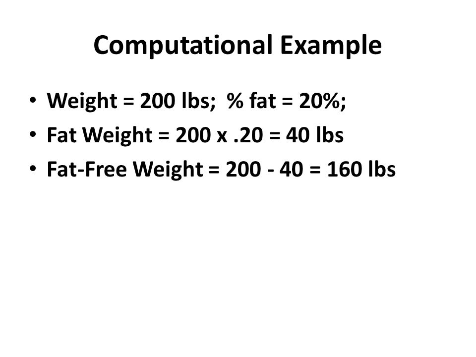 Computing Ideal Weight Ideal Weight = FFW / Ideal % FFW Example – Body Wt = 180; %fat = 20%; What is ideal body weight at 10% fat.