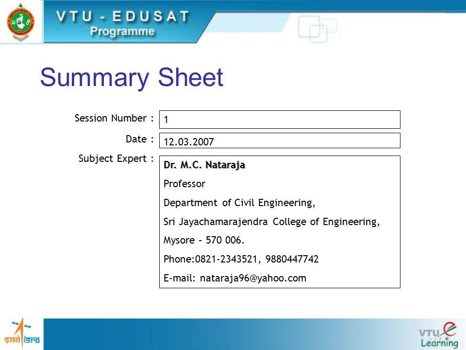 Summary Sheet Session Number : Date : Subject Expert : 1 12.03.2007 Dr. M.C. Nataraja Professor Department of Civil Engineering, Sri Jayachamarajendra
