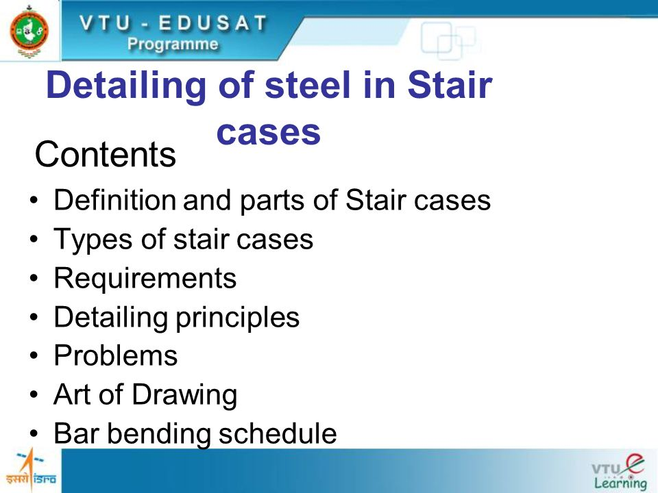 Contents Definition and parts of Stair cases Types of stair cases Requirements Detailing principles Problems Art of Drawing Bar bending schedule Detai