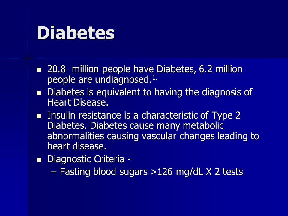 Diabetes 20.8 million people have Diabetes, 6.2 million people are undiagnosed.