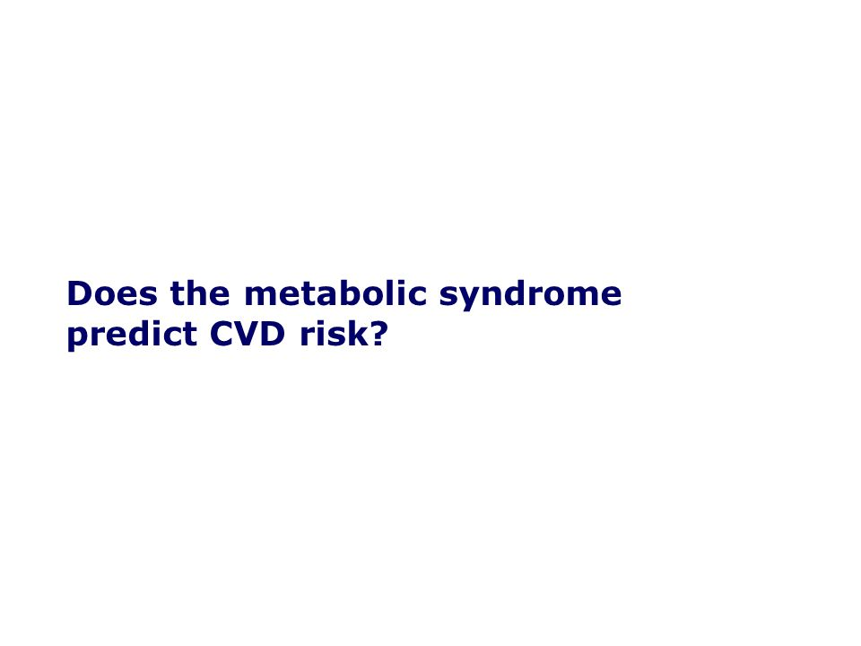 Does the metabolic syndrome predict CVD risk?