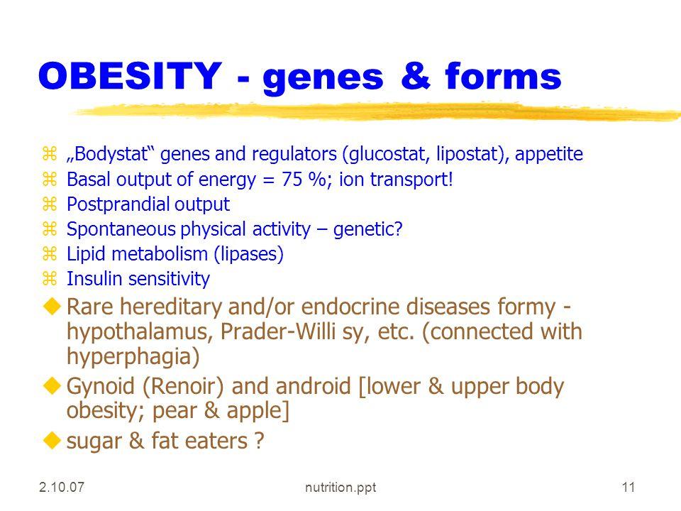 "2.10.07nutrition.ppt11 OBESITY - genes & forms z""Bodystat genes and regulators (glucostat, lipostat), appetite zBasal output of energy = 75 %; ion transport."