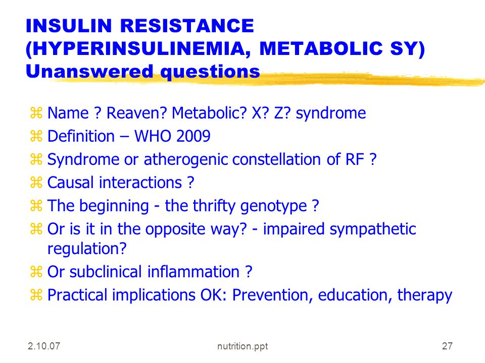 2.10.07nutrition.ppt27 INSULIN RESISTANCE (HYPERINSULINEMIA, METABOLIC SY) Unanswered questions zName .