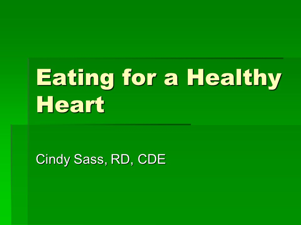 Eating for a Healthy Heart Cindy Sass, RD, CDE