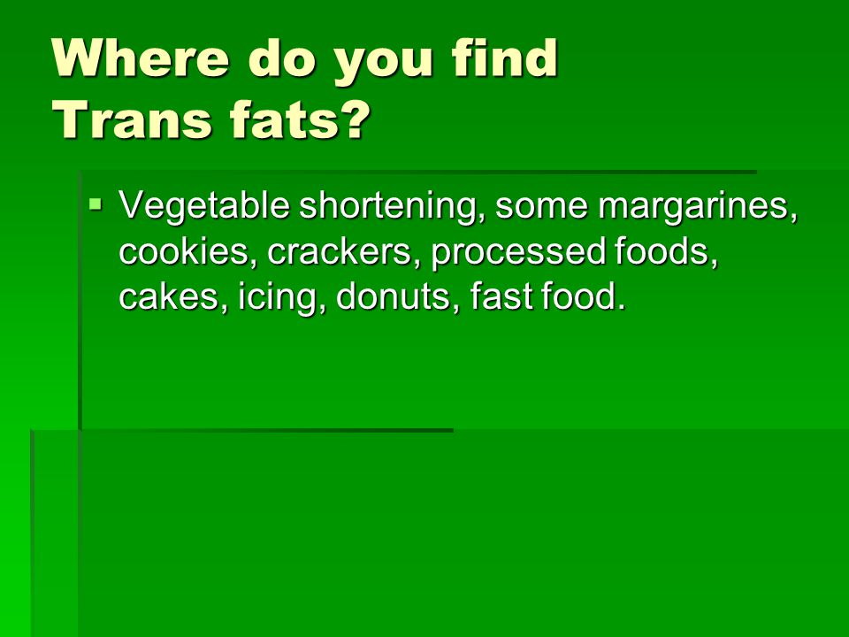Where do you find Trans fats.