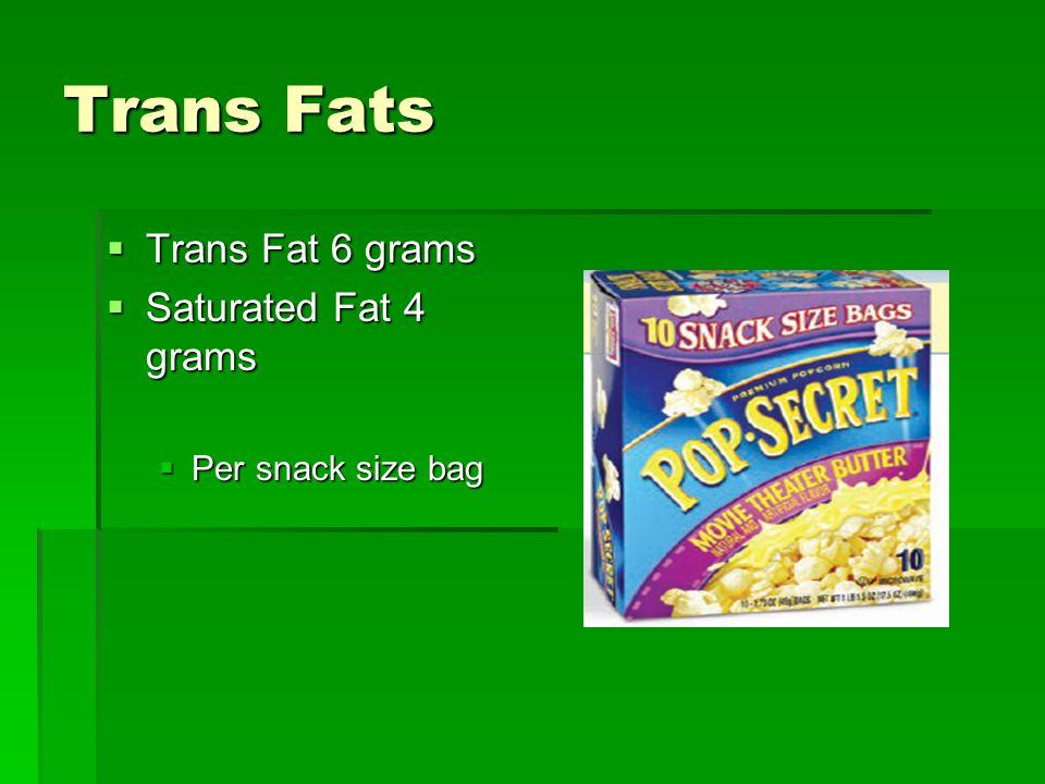 Trans Fats  Trans Fat 6 grams  Saturated Fat 4 grams  Per snack size bag