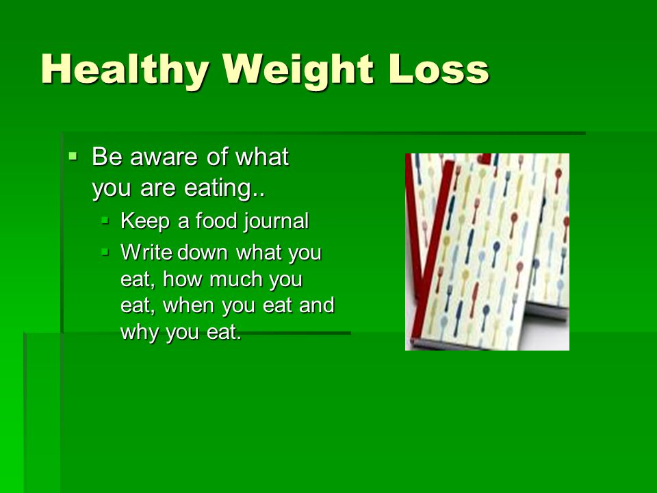 Healthy Weight Loss  Be aware of what you are eating..