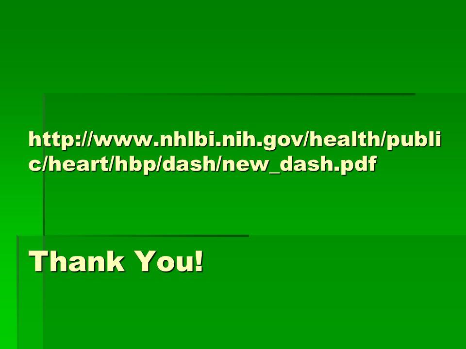 http://www.nhlbi.nih.gov/health/publi c/heart/hbp/dash/new_dash.pdf Thank You!
