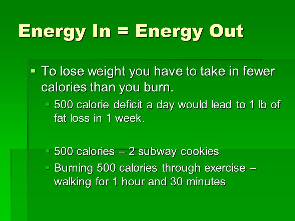 Energy In = Energy Out  To lose weight you have to take in fewer calories than you burn.
