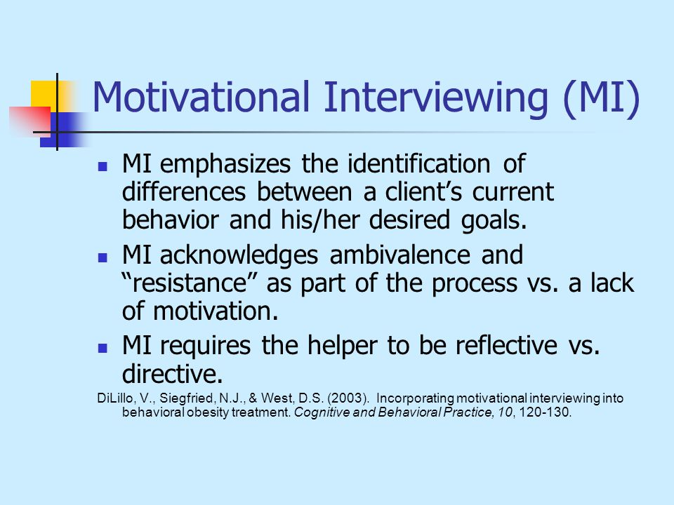 Motivational Interviewing (MI) MI emphasizes the identification of differences between a client's current behavior and his/her desired goals.
