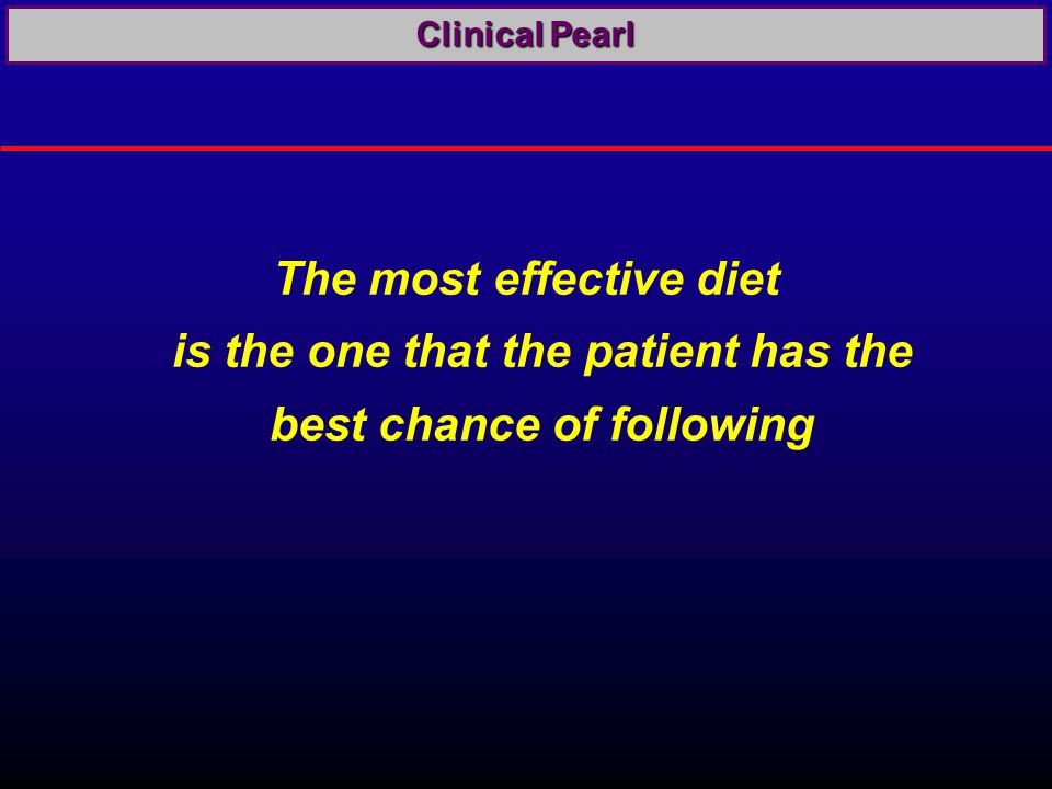 The most effective diet is the one that the patient has the best chance of following Clinical Pearl