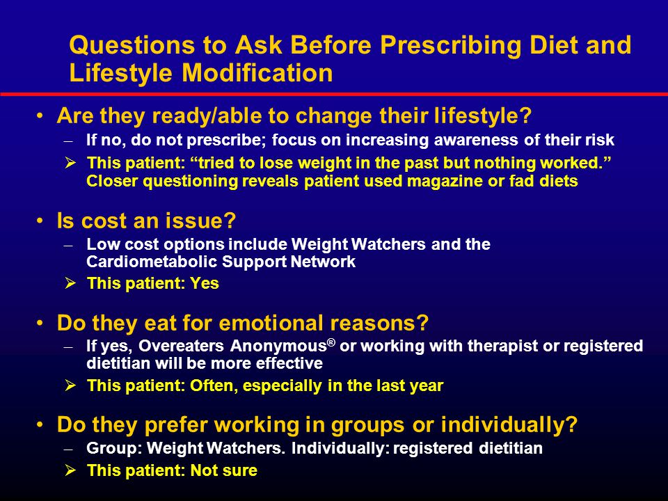 Questions to Ask Before Prescribing Diet and Lifestyle Modification Are they ready/able to change their lifestyle.