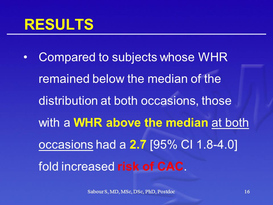 RESULTS Compared to subjects whose WHR remained below the median of the distribution at both occasions, those with a WHR above the median at both occasions had a 2.7 [95% CI 1.8-4.0] fold increased risk of CAC.