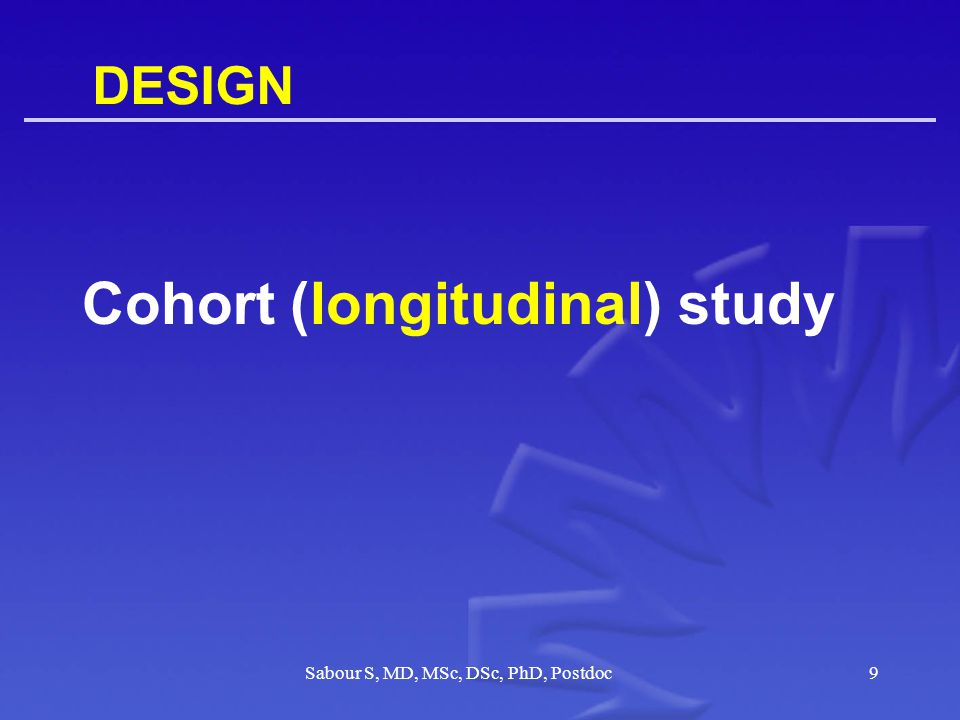 DESIGN Cohort (longitudinal) study 9Sabour S, MD, MSc, DSc, PhD, Postdoc