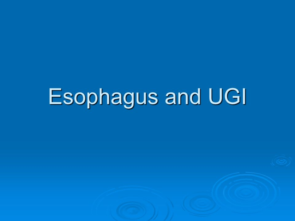 Esophagus and UGI