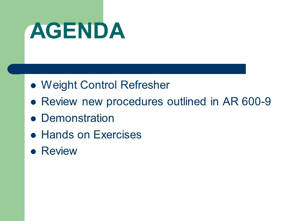 AGENDA Weight Control Refresher Review new procedures outlined in AR 600-9 Demonstration Hands on Exercises Review