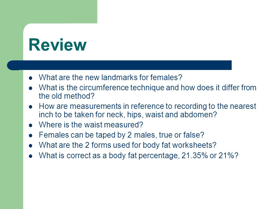Review What are the new landmarks for females? What is the circumference technique and how does it differ from the old method? How are measurements in